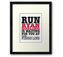 Run Ryan Gosling is Waiting for You at The Finish Line Framed Print
