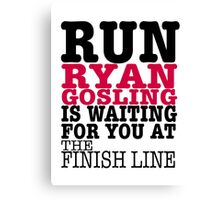 Run Ryan Gosling is Waiting for You at The Finish Line Canvas Print