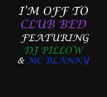 I'm Off To Club Bed T-Shirt