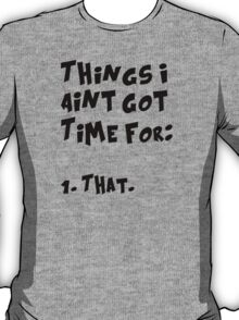 Things I Aint Got Time For That (Aint nobody got time for that) T-Shirt