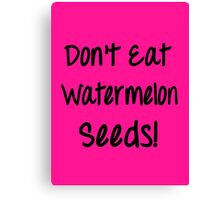 Don't Eat Watermelon Seeds! (Maternity, pregnant belly) Canvas Print