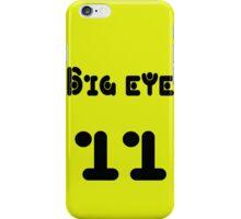 Big eye 11 iPhone Case/Skin