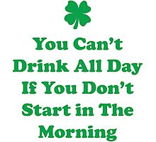 You Can't Drink All Day If You Don't Start In The Morning Photographic Print