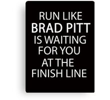 Run Like Brad Pitt is Waiting for You at The Finish Line  Canvas Print