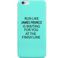 Run Like James Franco is Waiting for You at The Finish Line iPhone Case/Skin