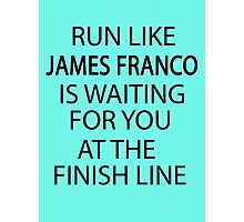 Run Like James Franco is Waiting for You at The Finish Line Photographic Print
