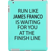 Run Like James Franco is Waiting for You at The Finish Line iPad Case/Skin