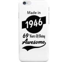 Made In 1946, 69 Years Of Being Awesome iPhone Case/Skin