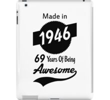 Made In 1946, 69 Years Of Being Awesome iPad Case/Skin