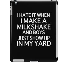 I Hate it When I Make a Milkshake and Boys Just Show Up in My Yard (My milkshake brings all the boys to the yard) iPad Case/Skin
