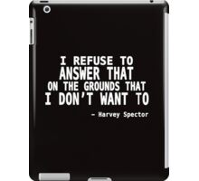 I Refuse to Answer That on The Grounds That I Don't Want To  iPad Case/Skin
