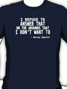 I Refuse to Answer That on The Grounds That I Don't Want To  T-Shirt