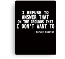 I Refuse to Answer That on The Grounds That I Don't Want To  Canvas Print
