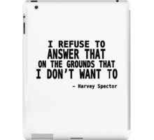 I Refuse to Answer That on The Grounds That I Don't Want To - Harvey Quote iPad Case/Skin
