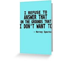 I Refuse to Answer That on The Grounds That I Don't Want To - Harvey Quote Greeting Card