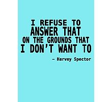 I Refuse to Answer That on The Grounds That I Don't Want To - Harvey Quote Photographic Print