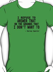 I Refuse to Answer That on The Grounds That I Don't Want To - Harvey Quote T-Shirt