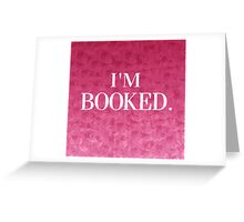 I'm Booked Greeting Card