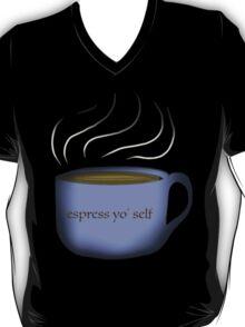 Esspress yo' self T-Shirt
