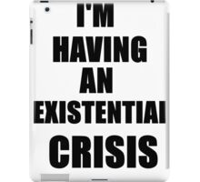 I'm Having An Existential Crisis iPad Case/Skin