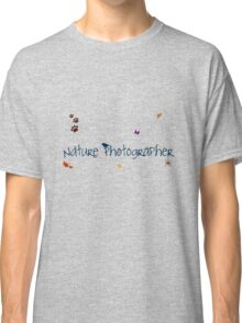 Nature Photographer! Classic T-Shirt
