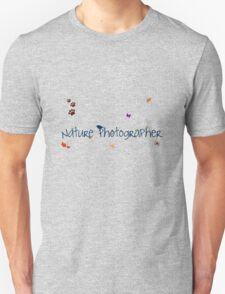 Nature Photographer! Unisex T-Shirt