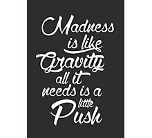 Madness is like gravity Photographic Print