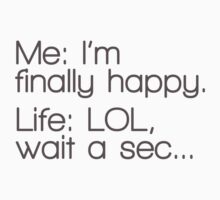 Me: I'm Finally Happy, Life: LOL, Wait a Sec... by romysarah