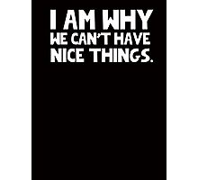 I Am Why We Can't Have Nice Things  Photographic Print
