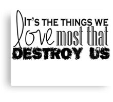 It's The Things We Love Most Canvas Print