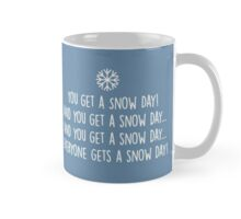 YOU GET A SNOW DAY! AND YOU GET A SNOW DAY... Mug
