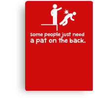 Some People Just Need a Pat on The Back Canvas Print