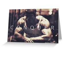 Conquer with Arnold Schwarzenegger Greeting Card