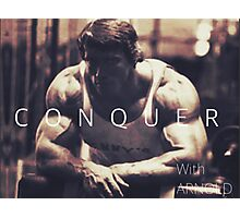 Conquer with Arnold Schwarzenegger Photographic Print