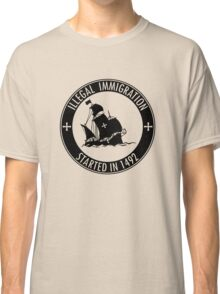 Illegal Immigration Started in 1492 Classic T-Shirt