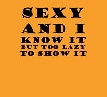 Sexy And I Know It But Too Lazy To Show It Womens Fitted T-Shirt