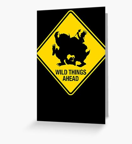 Wild Things Ahead Greeting Card