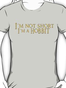 I'm not short, Im a Hobbit T-Shirt