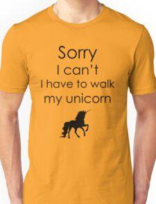 Sorry I Can't I Have To Walk My Unicorn Unisex T-Shirt