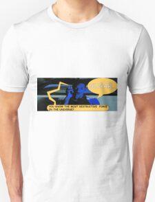 THE MOST DESTRUCTIVE FORCE IN THE UNIVERSE(C2015) Unisex T-Shirt