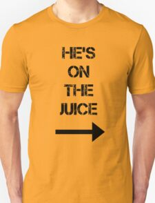 He's On The Juice T-Shirt