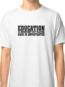 Education Is Important Bass Player Classic T-Shirt