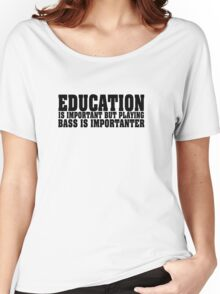 Education Is Important Bass Player Women's Relaxed Fit T-Shirt
