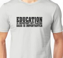 Education Is Important Bass Player Unisex T-Shirt