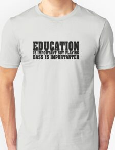 Education Is Important Bass Player T-Shirt