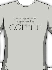 Today's Good Mood Is Sponsored By Coffee T-Shirt