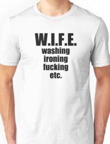 WIFE,,,,, washing ironing fucking etc Unisex T-Shirt