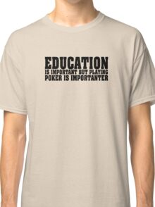 Education Is Important Poker Player Classic T-Shirt