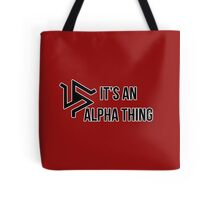 It's An Alpha Thing Tote Bag