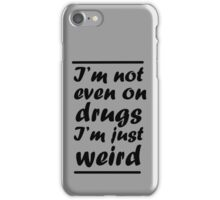I'm Not Even On Drugs I'm Just Weird iPhone Case/Skin